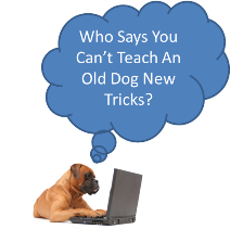 teach an old dog new tricks